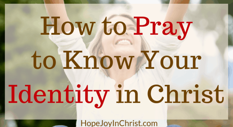 How to Pray to Know Your Identity in Christ FtImg Finding your identity in Christ as a woman through prayer. Identity in Christ verses. Psalm 139 quotes lesson. Prayer warrior women, prayer strategy, Spiritual Warfare