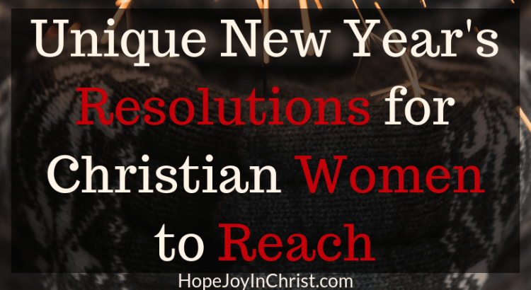 Reach Unique New Year's Resolutions for Christian Women New Years resolution Ideas New Years Resolution quotes New Years Resolution challenges New Years Resolution lists #christianMarriage #HealthGoals #GrowInFaith