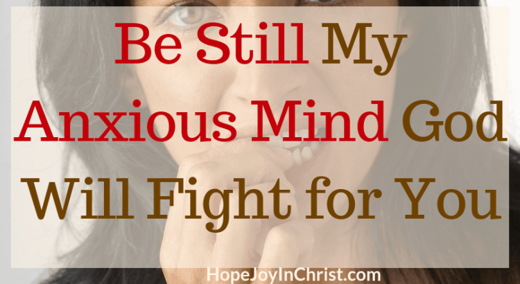 Be Still My Anxious Mind God Will Fight for You. Anxiety Help 40 Days to Be Still and Know God More Be still and know that I am God. Exodus 14:14 Fast and Pray, What does it mean to be still? How To be still. How to Hear GOd's Voice. Spiritual Warfare. Know God better. Know God quotes. Hear God's Voice. Be Still Quotes