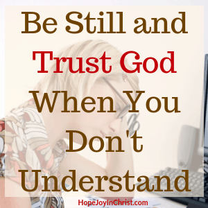 Be Still and Trust God When You Don't Understand - Day 5 of the 40-Day Fast to Be still and know God More