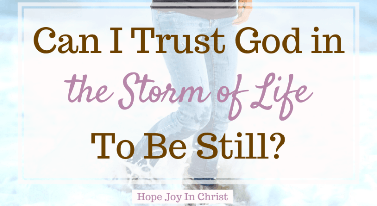 Can I Trust God in the Storms of Life to Be Still? Trust God's Plan. Trust God in hard times. Trust God verses. Trust God in the storm prayer, Quotes about trust God in the storm. How to Trust God in storm of life. Why do storms of life come? What is the spiritual meaning of storms? #TrustGod #HopeJoyInChrist