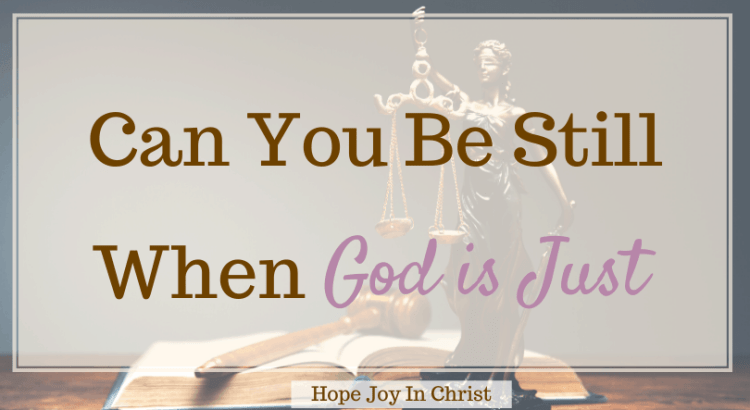 Can You Be Still When God Is Just FtImg? What does it mean by God is just? What does just mean in Christianity? Does God care about justice? What are God's characteristics?God is just and merciful, God is a just judge, God is justice, God is just and the justifier, God is love and Just, God is mericful, Just in the Bible, God is righteous and just, #HopeJoyInChrist