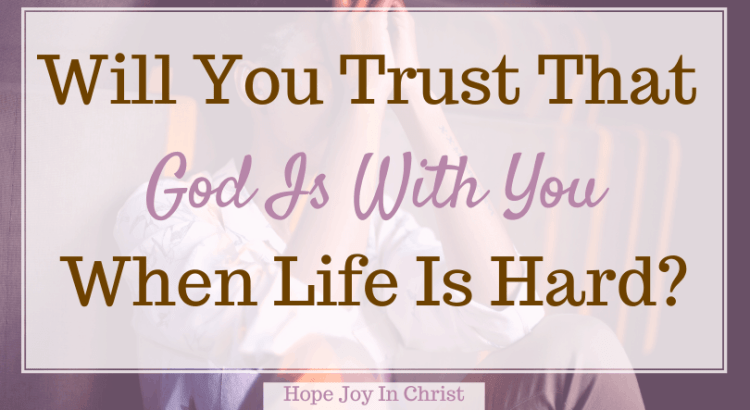 Will You Trust That God Is With You When Life Is Hard? Where in the Bible does it say God is with you? How many times does God say I am with you? What does it mean God is with us? What message does God have for me today? God is with you quotes, God is with you Scripture, God is with you Bible verse, When God is with you who can be against you, no matter what happens God is with you, Bible verses about God dwelling with us, I am with you always Bible verses, God be with me always, #HopeJoyInChrist