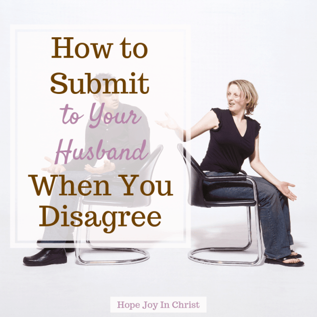How to Submit to Your Husband When You Disagree how to submit to your husband marriage, how to submit relationships, how to submit to your husband faith, christian marriage advice, christian marriage quotes #ChristianMarriage #HopeForMarriage #HopeJoyInChrist