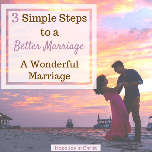 3 Simple Steps to a Better Marriage A Wonderful Marriage sq. How to have a better marriage, better marriage tips, better marriage quotes, better marriage challenge, wonderful marriage quotes #ChristianMarriage Christian Marriage Advice #BetterMarriage #HopeJoyInCHrist Marriage GOd's Way