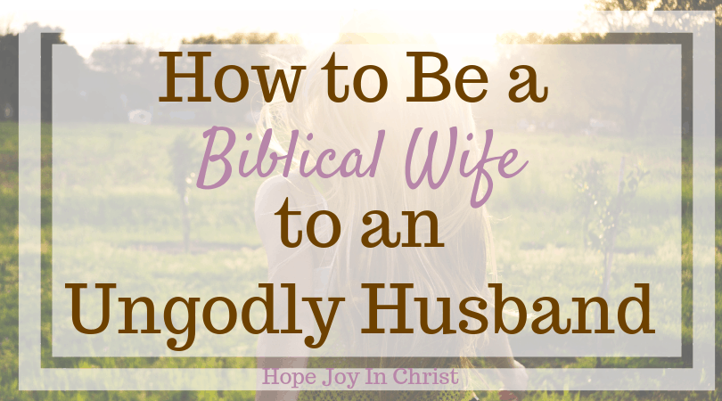 How To Be a Biblical Wife To an Ungodly Husband - Hope Joy