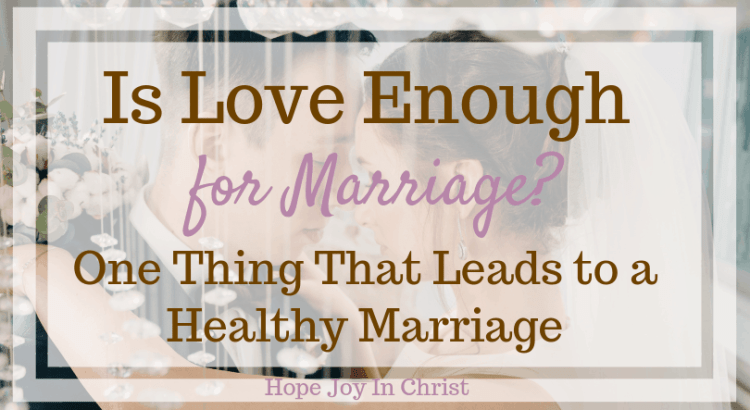 Is Love Enough for Marriage? One Thing That Leads to a Healthy Marriage FTImg Is love enough quotes feelings. Healthy Marriage Quotes, Healthy marriage tips, healthy marriage relationship advice, Healthy marriage boundaries, #ChristianMarriage Christian Marriage Advice #HealthyMarriage #HopeJoyInChrist