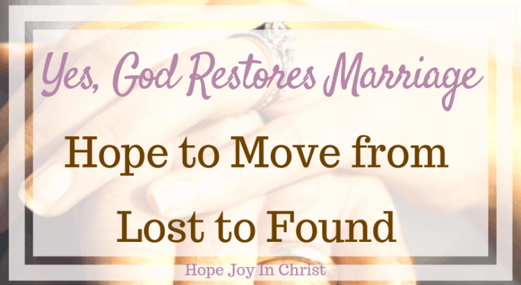 Yes, God Restores Marriage: Hope to Move from Lost to Found FtImg, GOd restores marriage, God restores lost things, God restores relationships, God restores marriage truths, God restores marriage quotes, God restores marriage my husband, Christian Marriage advice, Christian Marriage quotes #ChristianMarriage #HopeForMarriage #HopeJoyInChrist