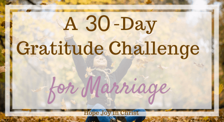 A 30 Day Gratitude Challenge for Marriage, Thanksgiving gratitude challenge, 30-day gratitude challenge, free printable gratitude challenge, gratitude challenge ideas, be grateful daily in marriage, Christian Marriage Advice, marriage advice, attitude of gratitude, #Marriageadvice #Hopejoyinchrist