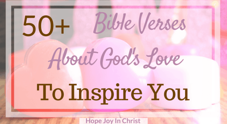 50+ Bible Verses About God's Love To Inspire You, Scriptures about God's Love, Bible verses about God's love for us, Bible verses about God's love for You, God's love quotes, Bible verses about love, Inspirational bible verse about love #GodsLove #HopeJoyInChrist