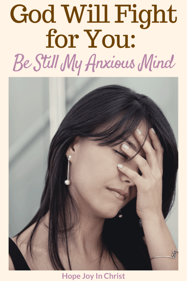 God Will Fight for You Be Still My Anxious Mind PinIt, God will fight for you quotes, God will fight for you be still, stay strong, God will fight for you, Exodus 14:14, Exodus 14:14 meaning, #BeStill #Anxiety #HopeJoyInChrist