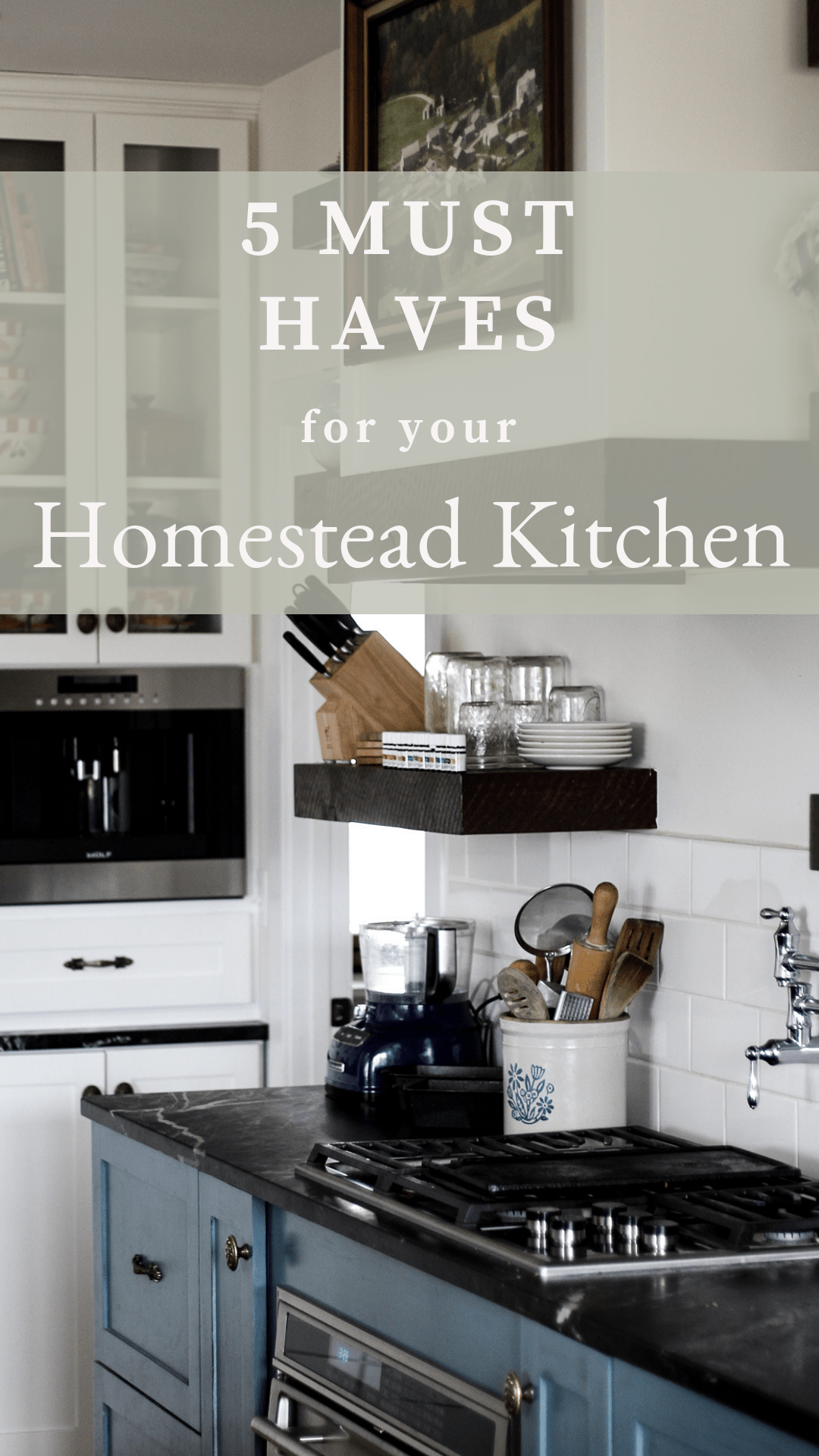 must haves for the modern homestead kitchen