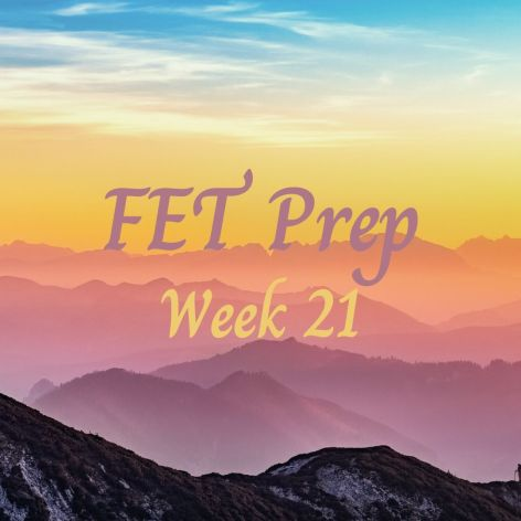 FET Prep Week 21