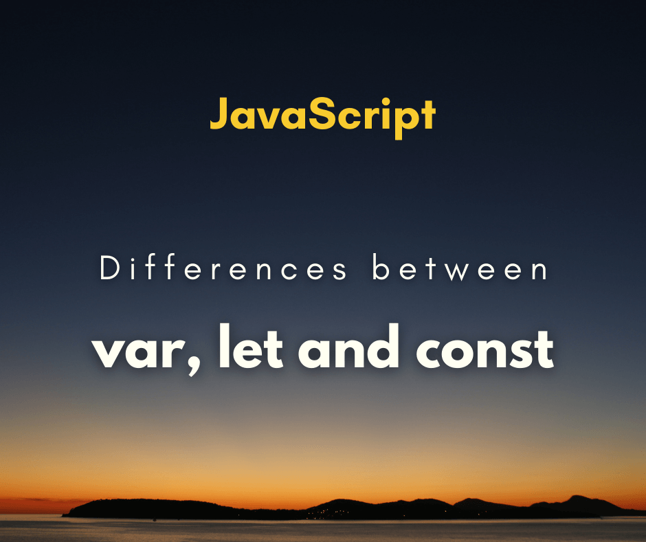 differences between var, let and const capa