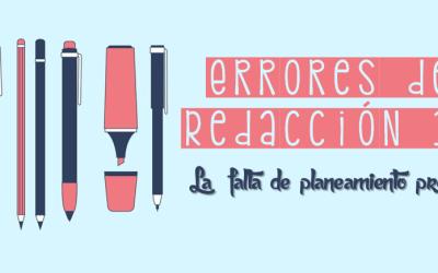 Errores de redacción: Falta de planeamiento previo de los textos