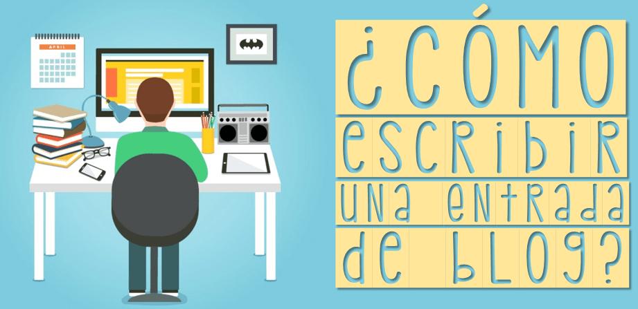 ¿Cómo escribir una buena entrada de blog?