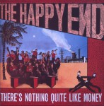 There's Nothing Quite Like Money /	The Happy End
