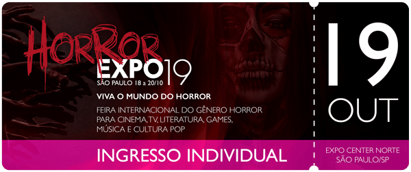 Horror Expo: Ingresso 19/10/19 | Horror Expo | Viva o Mundo do Horror | Feira Internacional do gênero Horror para Cinema, TV, Literatura, Games, Música e Cultura Pop