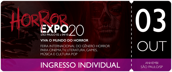 Horror Expo: Ingresso 03/10/2020 | Horror Expo | Viva o Mundo do Horror | Feira Internacional do gênero Horror para Cinema, TV, Literatura, Games, Música e Cultura Pop