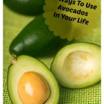 6 Ways To Use Avocados In Your Life