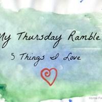 My Thursday Ramble: 5 Things I Love