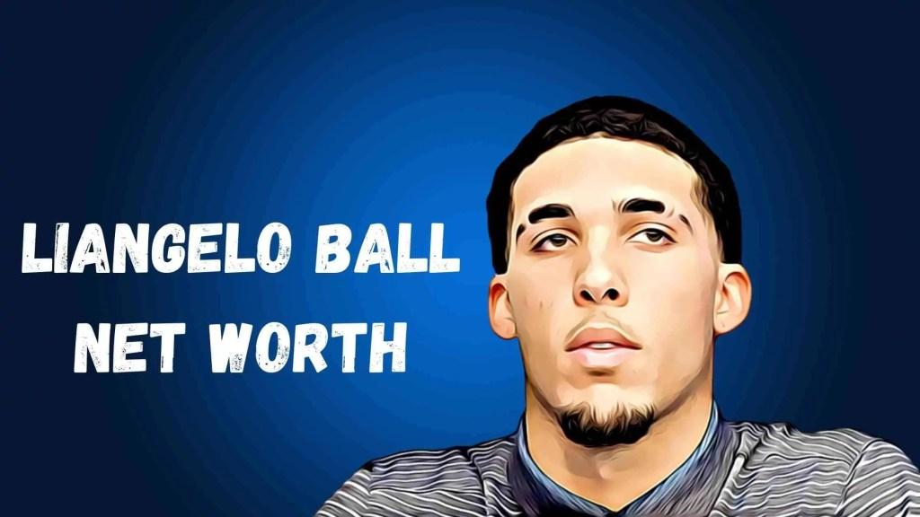 Liangelo Ball Net Worth