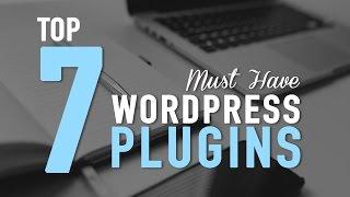 Top 7 Must Have WordPress Plugins – Killer!