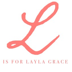 L is for Layla Grace
