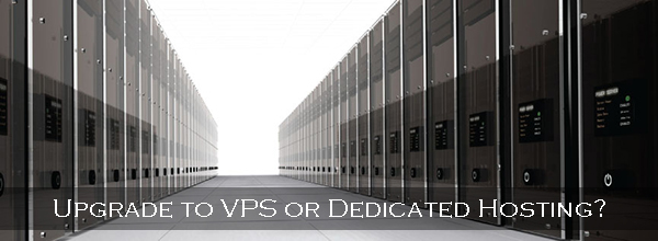 Upgrade to VPS or Dedicated Hosting