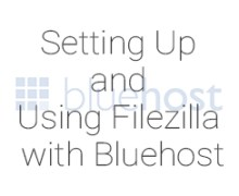 Setting Up and Using Filezilla with Bluehost
