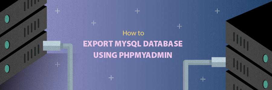 How To Export MySQL Database Using PhpMyAdmin