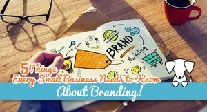 5 Things Every Small Business Needs to Know About Branding