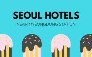 Hotels Near Trains | South Korea | Seoul | Myeongdong Station