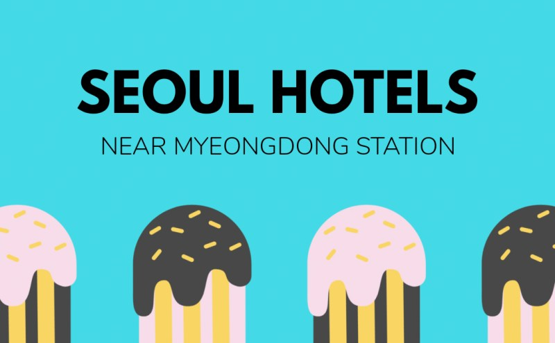 Hotels Near Trains | South Korea | Seoul | Myeongdong Station