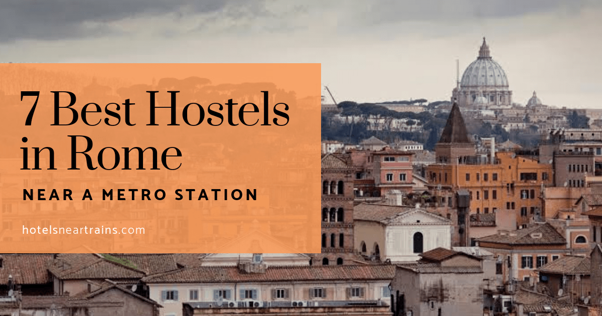 The 7 Best Hostels in Rome near a Metro Station