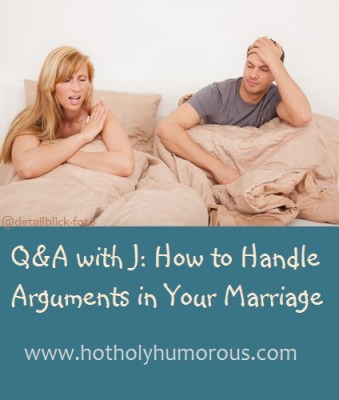 Q&A with J: How to Handle Arguments in Your Marriage