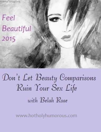 Don't Let Beauty Comparisons Ruin Your Sex Life with Belah Rose