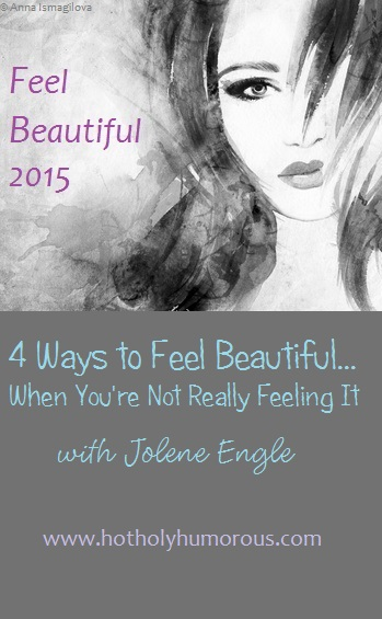 4 Ways to Feel Beautiful...When You're Not Really Feeling It with Jolene Engle
