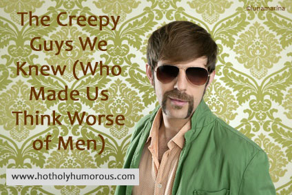The Creepy Guys We Knew (Who Made Us Think Worse of Men)