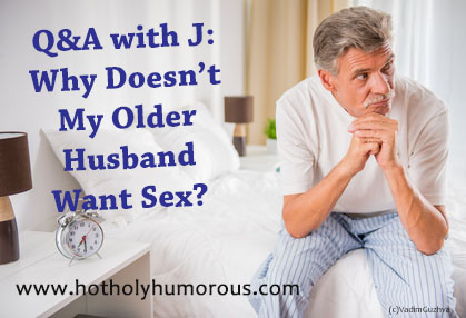 Q&A with J: Why Doesn't My Older Husband Want Sex?