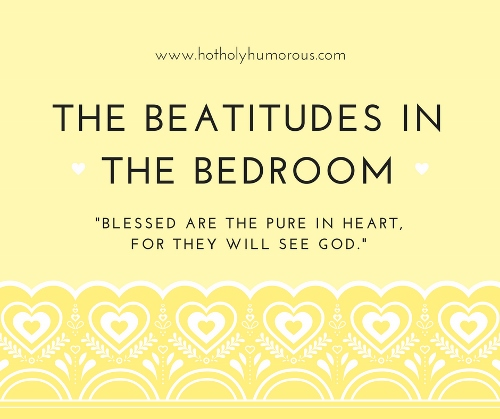 The Beatitudes in the Bedroom: Pure in Heart verse