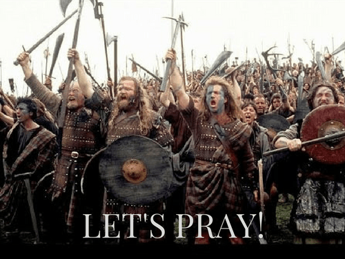 Let's Pray! with Movie Still from Braveheart