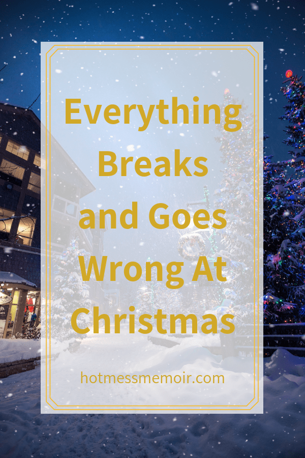 Everything Breaks and Goes Wrong At Christmas