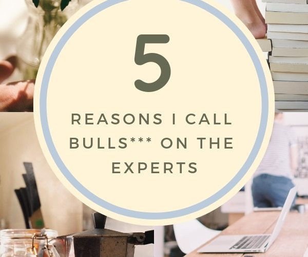 5 Reasons I Call Bulls*** on the Experts