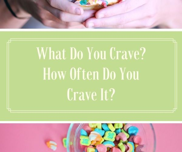 What Do You Crave? How Often Do You Crave It?