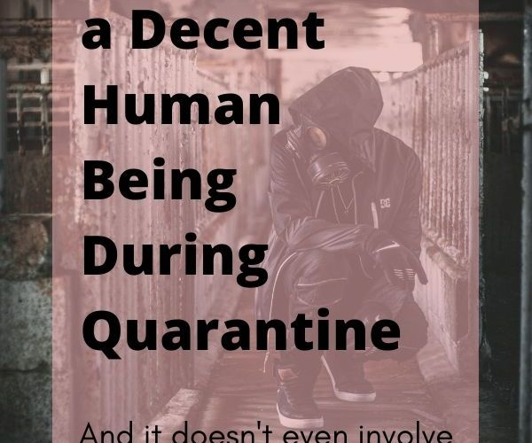 6 Ways to be a Decent Human Being During Quarantine