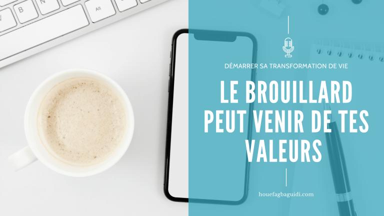 Read more about the article Le Brouillard peut venir de tes Valeurs – Comment Distinguer l'Idéal de la Réalité – E006