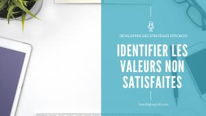 Identifier les valeurs non satisfaites pour focaliser ses premières actions – E016