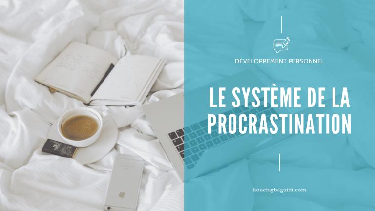 Read more about the article Es-tu toi aussi victime du système de la procrastination ?