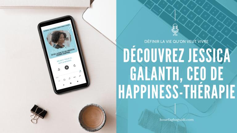 Read more about the article Qui se cache derrière Happiness-Thérapie / Interview de Jessica Galanth-Le-Bruchec – partie 1 – E050